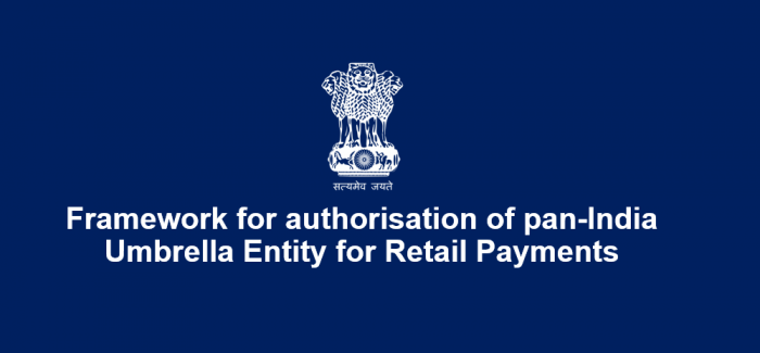 Framework for authorisation of pan-India Umbrella Entity for Retail Payments