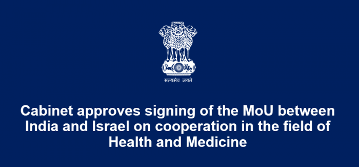 Cabinet approves signing of the MoU between India and Israel on cooperation in the field of Health and Medicine
