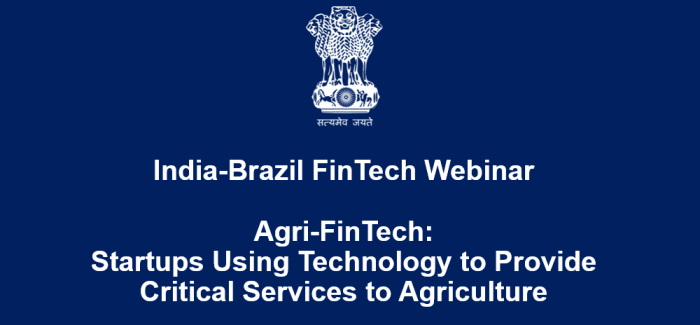 India-Brazil FinTech Webinar Agri-FinTech: Startups Using Technology to Provide Critical Services to Agriculture