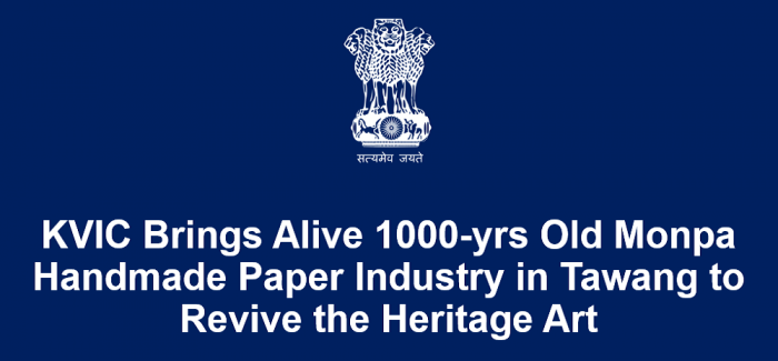 KVIC Brings Alive 1000-yrs Old Monpa Handmade Paper Industry in Tawang to Revive the Heritage Art