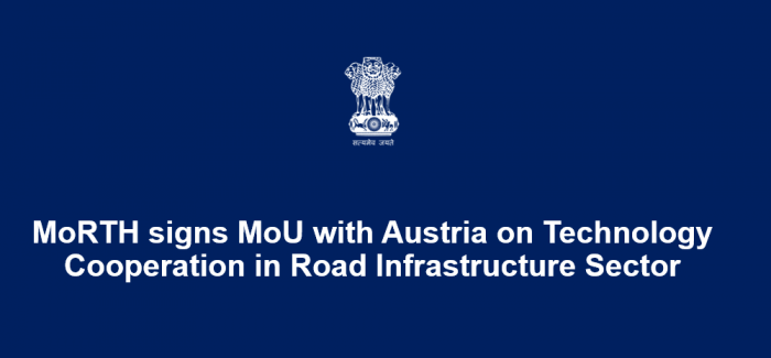 MoRTH signs MoU with Austria on Technology Cooperation in Road Infrastructure Sector