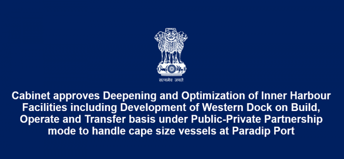 Cabinet approves Deepening and Optimization of Inner Harbour Facilities including Development of Western Dock on Build, Operate and Transfer basis under Public-Private Partnership mode to handle cape size vessels at Paradip Port