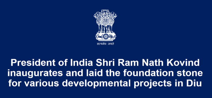 Shri Ram Nath Kovind, the President of India inaugurates and laid the foundation stone for various developmental projects in Diu