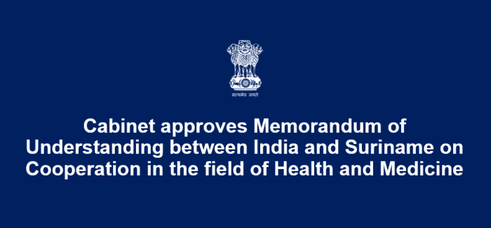 Cabinet approves Memorandum of Understanding between India and Suriname on Cooperation in the field of Health and Medicine