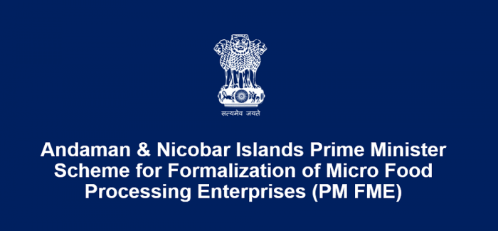 Andaman & Nicobar Islands Prime Minister Scheme for Formalization of Micro Food Processing Enterprises (PM FME)