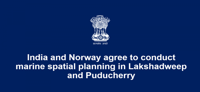 India and Norway agree to conduct marine spatial planning in Lakshadweep and Puducherry