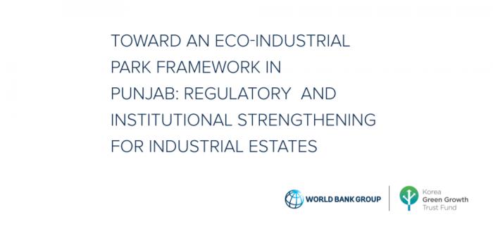 Toward an Eco-Industrial Park Framework in Punjab : Regulatory and Institutional Strengthening for Industrial Estates