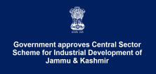 Government approves Central Sector Scheme for Industrial Development of Jammu & Kashmir