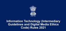 Information Technology (Intermediary Guidelines and Digital Media Ethics Code) Rules 2021